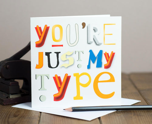 You're Just My Type card