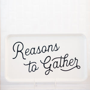 Reasons to Gather Tray