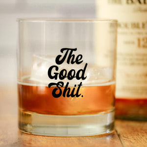 The Good Shit Whiskey Glass