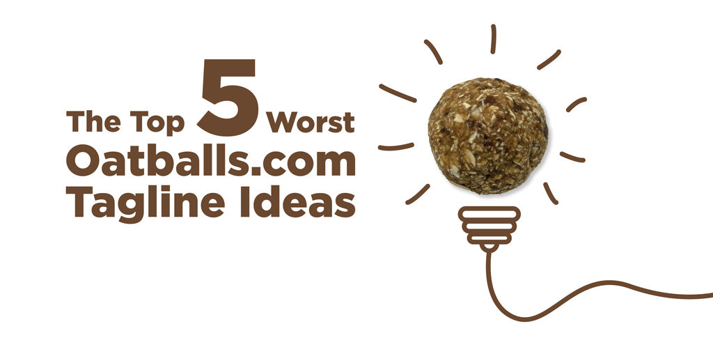 The Top 5 Worst Oatballs.com Tagline Ideas