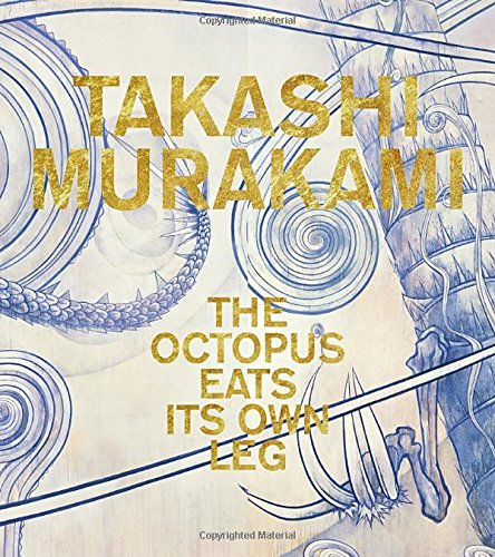 Takashi Murakami: The Octopus Eats Its Own Leg Book by Madeleine Grynsztejn