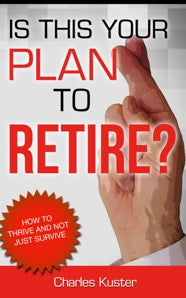 Is This Your Plan To Retire? How to Thrive and Not Just Survive