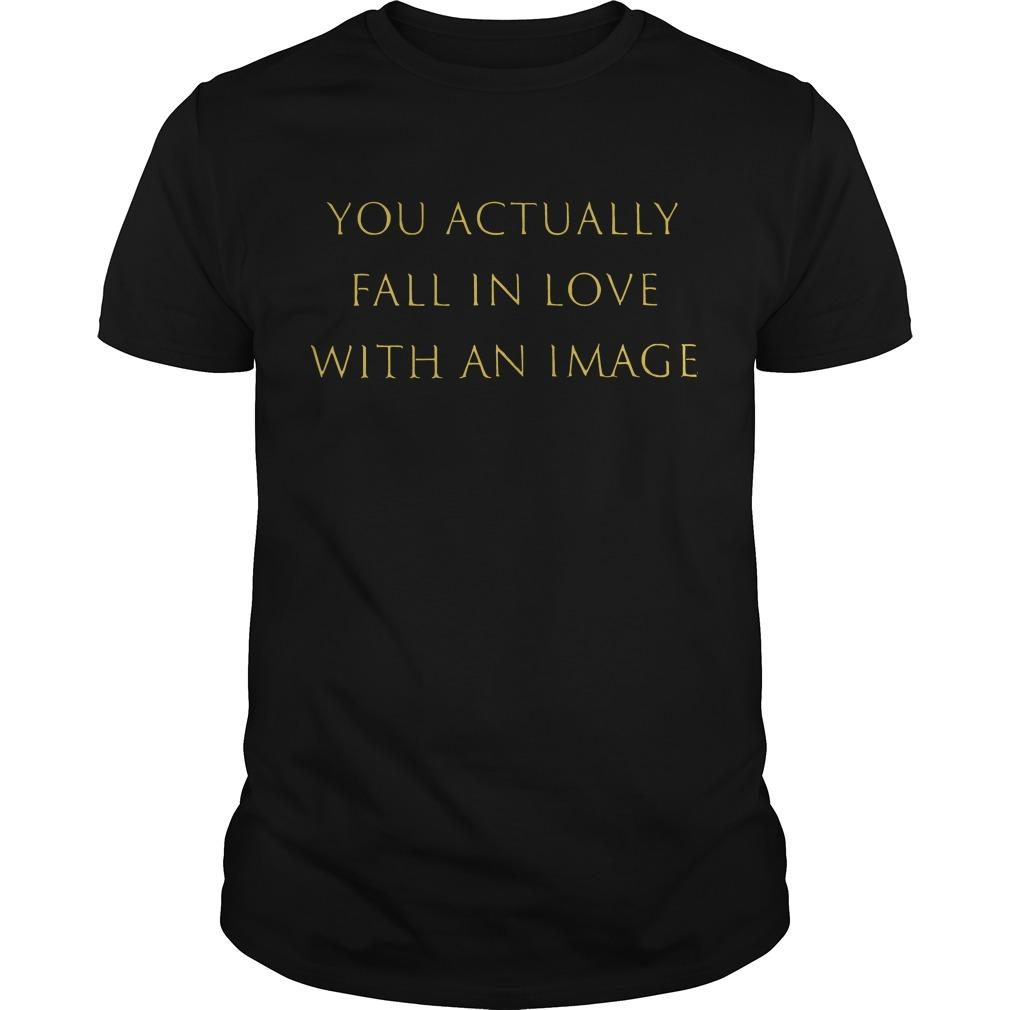 You Actually Fall In Love With An Image Classic Guys / Unisex Ts