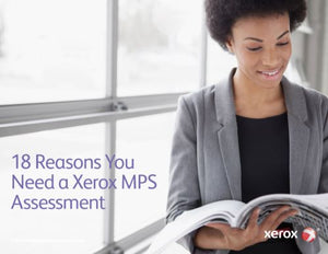 18 Reasons You Need a Xerox MPS Assessment
