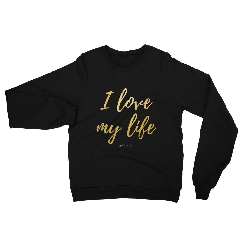 I Love My Life Sweatshirt (Unisex)