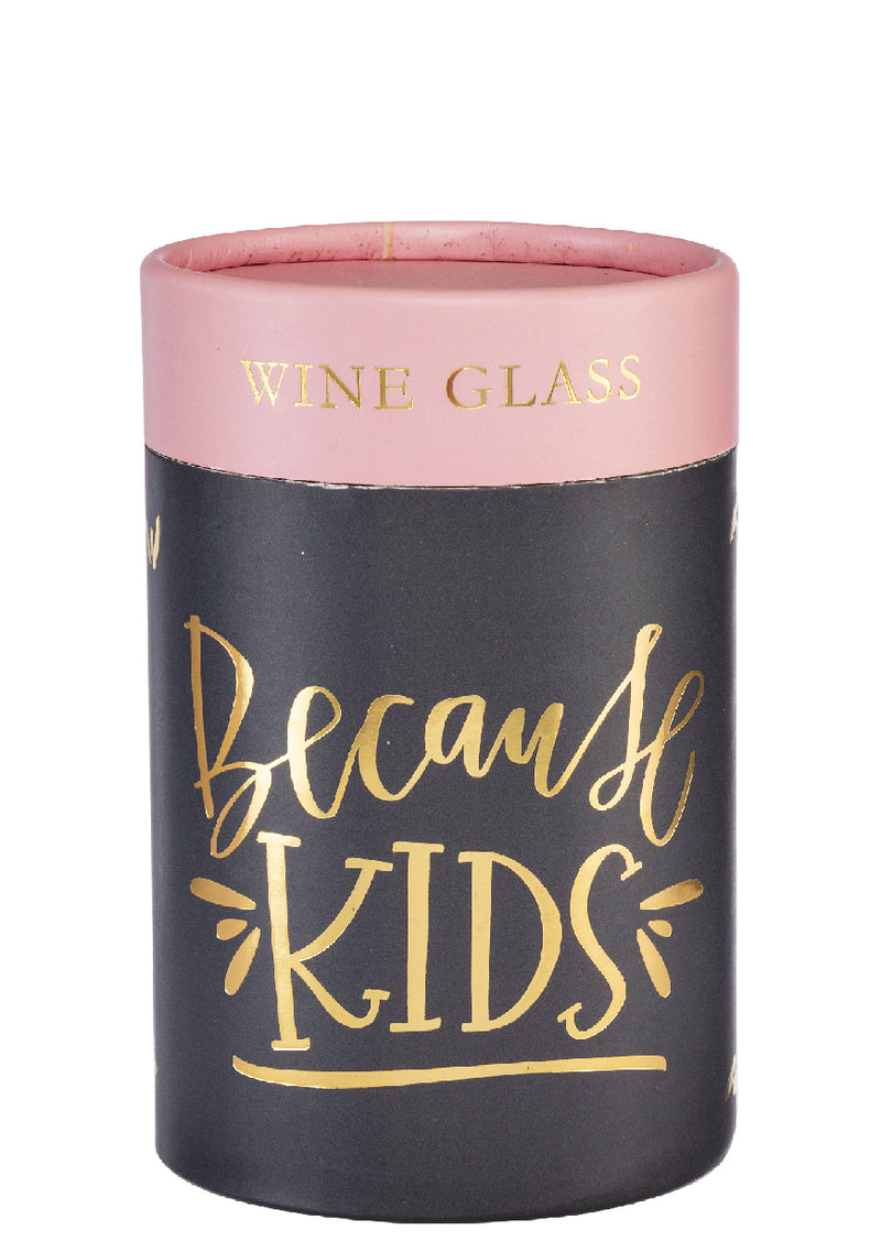 """Because Kids"" Wine Glass w/Gift Box 