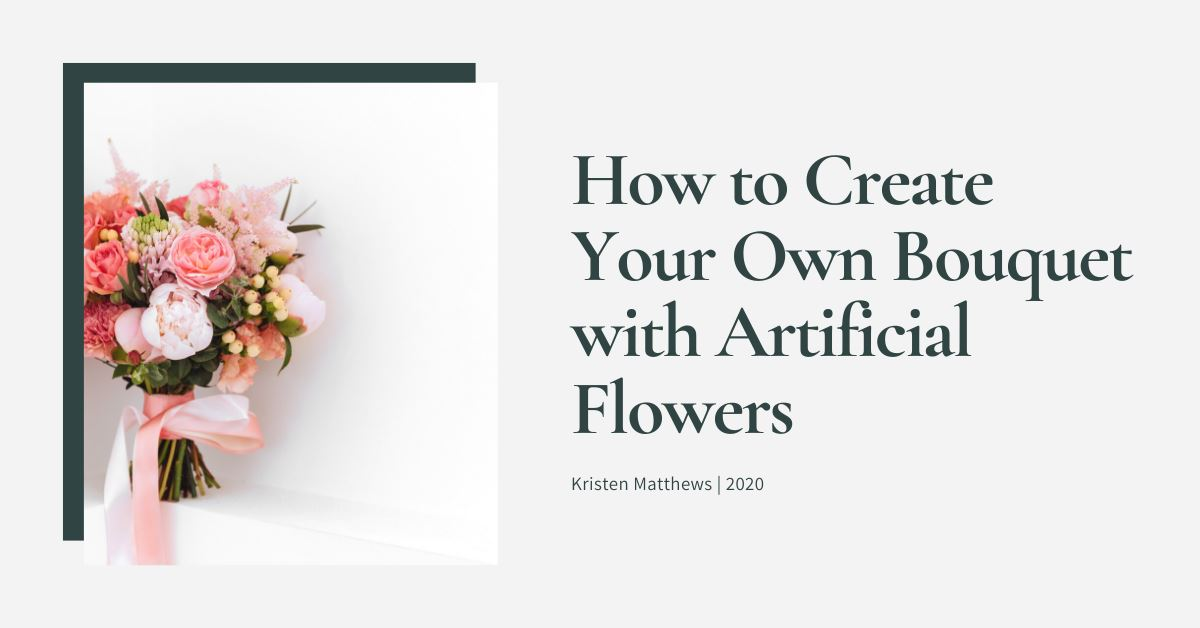 How to Create Your Own Bouquet with Artificial Flowers