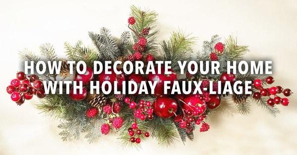 How To Decorate Your Home With Holiday Faux-liage