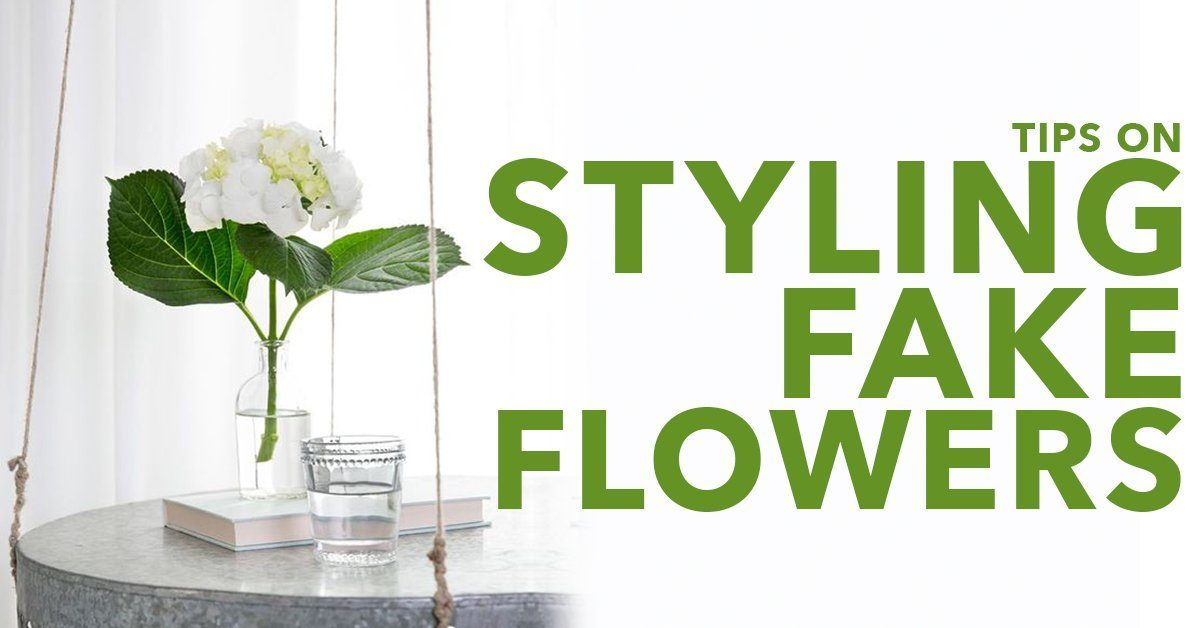 Tips On Styling Fake Flowers