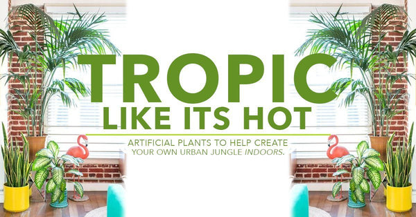 Tropic Like its Hot; Artificial Plants To Create Your Own Urban Jungle Indoors
