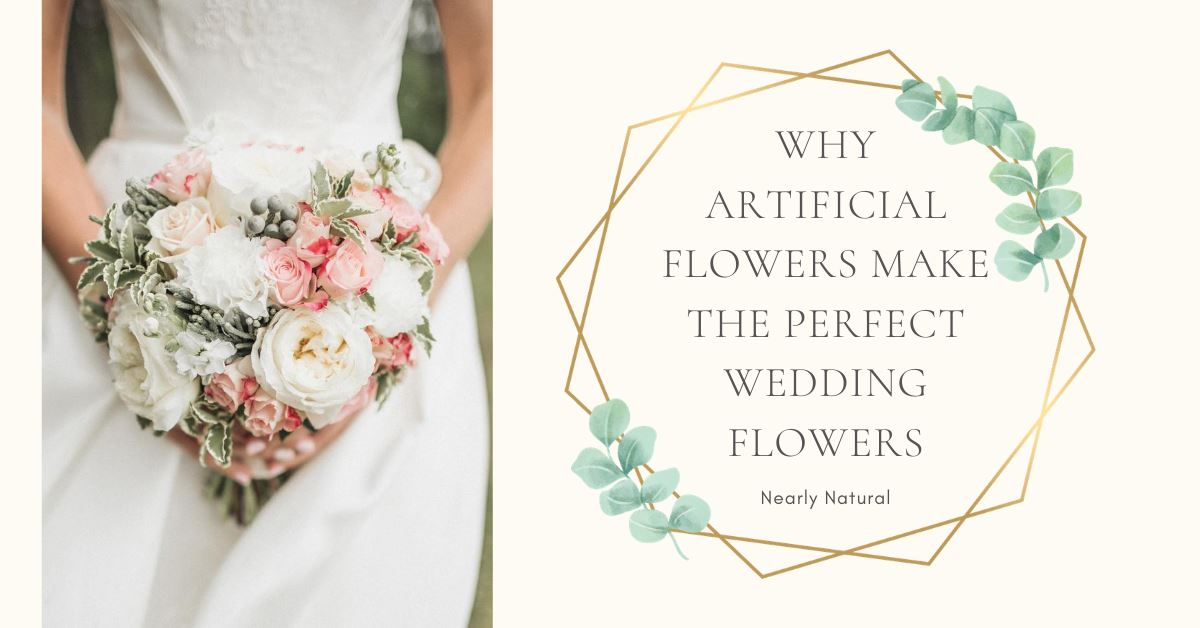 Why Artificial Flowers Make the Perfect Wedding Flowers