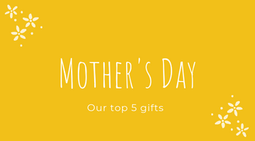 Our top 5 gifts for Mother's Day 2019