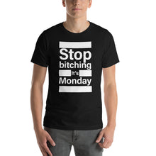 Stop Bitching it's Monday T-Shirt