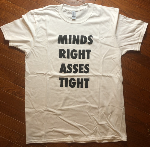 Minds Right Asses Tight T-Shirt