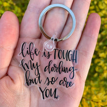 Life Is Tough My Darling But So Are You Keychain
