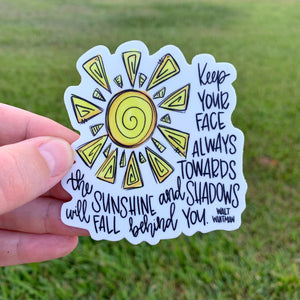 Keep Your Face Always Towards The Sunshine Sticker