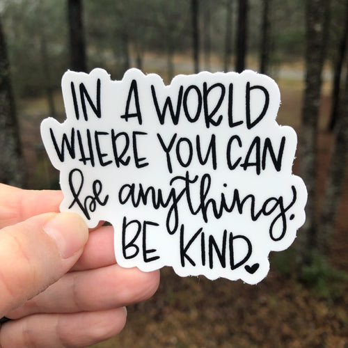 In A World Where You Can Be Anything, Be Kind Sticker