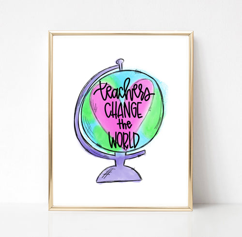 Teachers Change The World Print