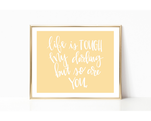 Life Is Tough My Darling But So Are You Print