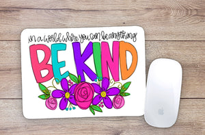In A World Where You Can Be Anything Be Kind Colorful Mouse Pad