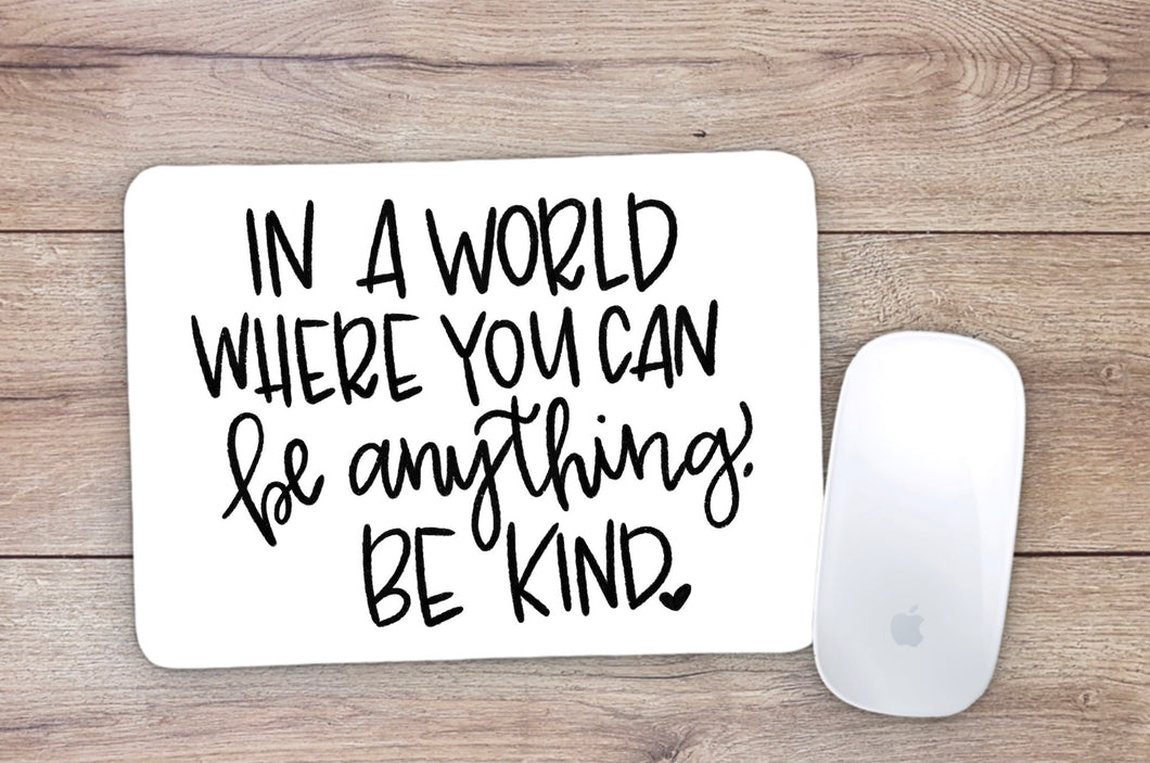 In A World Where You Can Be Anything Be Kind Mouse Pad