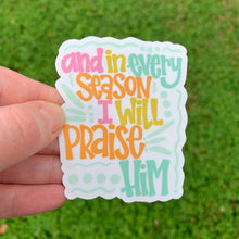 And In Every Season I Will Praise Him Sticker