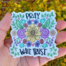 Pray Wait Trust Sticker