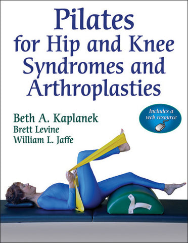 Pilates for Hip and Knee Syndromes and Arthroplasties w/Web Resource