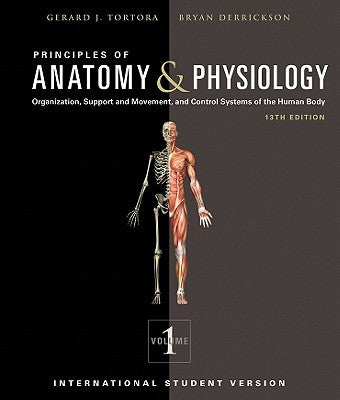 Principles of Anatomy and Physiology: Organization, Support and Movement, and Control Systems of the Human Body, 13th Edition International Student Version, 2 Volume Set ISBN: 9780470929186