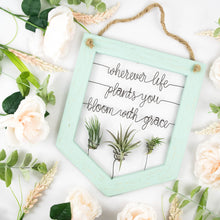 Load image into Gallery viewer, Wherever Life Plants You Bloom With Grace - rustandglam