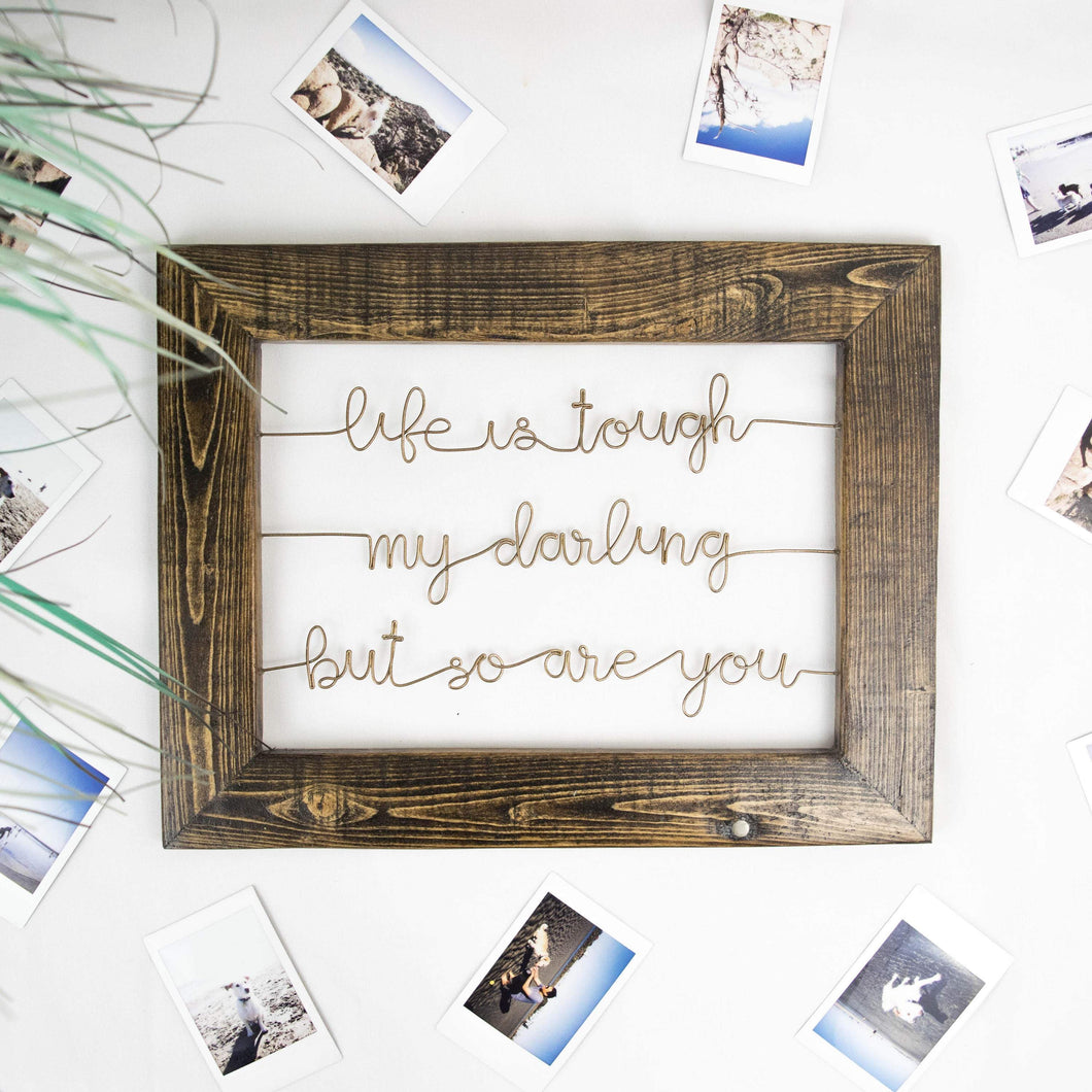 Life Is Tough My Darling, But So Are You - rustandglam