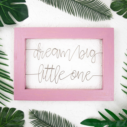 Dream Big Little One Sign - rustandglam