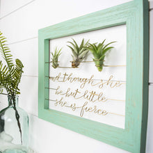 Load image into Gallery viewer, And Though She Be But Little She Is Fierce • Air Plant Holder - rustandglam