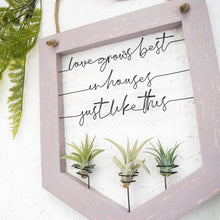 Load image into Gallery viewer, Love Grows Best In Houses Just Like This - rustandglam