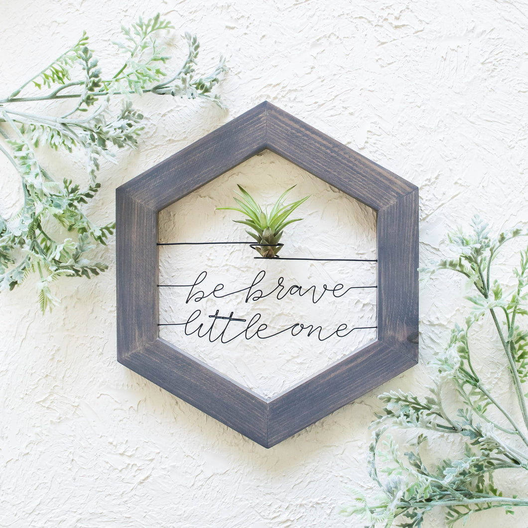Be Brave Little One • Air Plant Holder - rustandglam