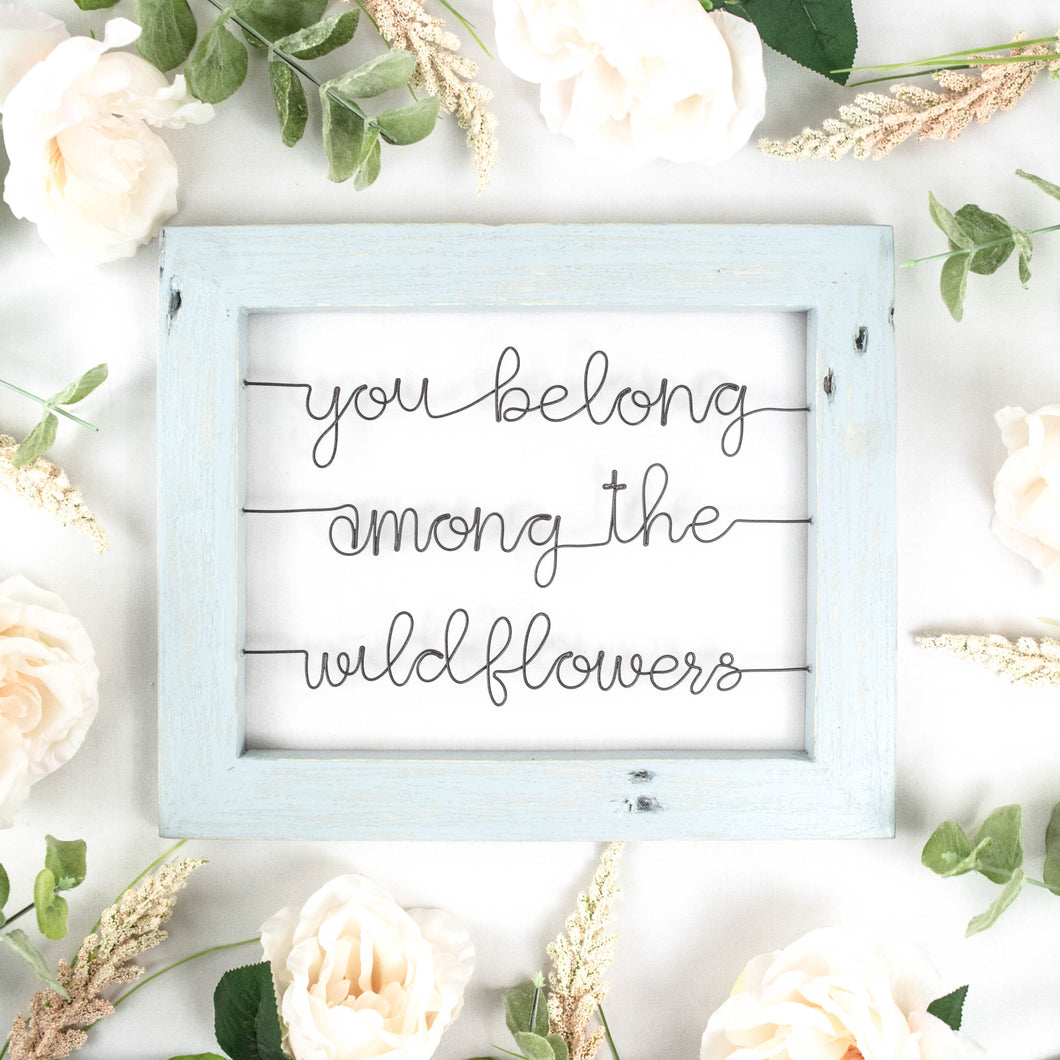 You Belong Among the Wildflowers | Wire Sign