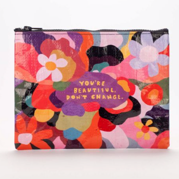 Zipper Pouch - You're Beautiful Don't Change