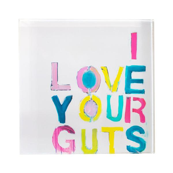 I Love Your Guts Block 4x4