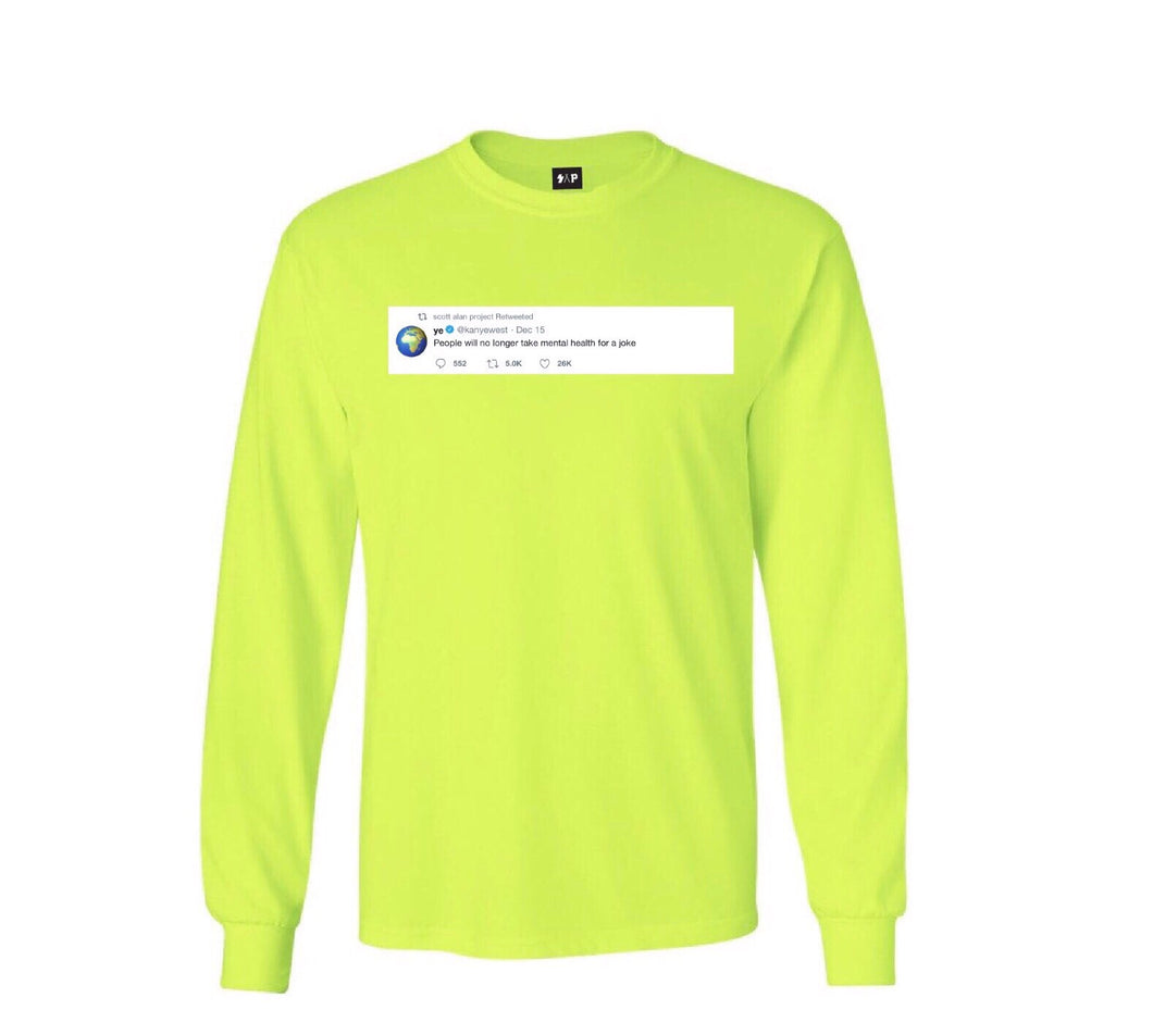 """people will no longer take mental health for a joke"" Kanye tweet long-sleeve tee"