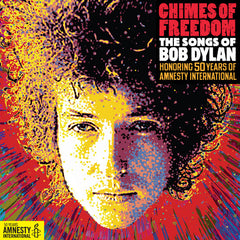 Chimes of Freedom -- The Songs of Bob Dylan Honoring 50 Years of Amnesty International