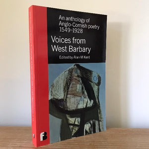Voices from West Barbary: An anthology of Anglo-Cornish poetry 1549-1928 - Alan M Kent