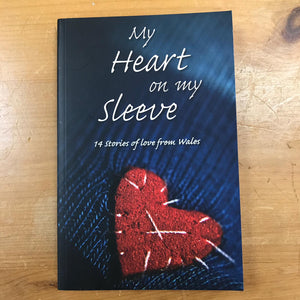 My Heart on my Sleeve - 14 Stories of Love from Wales