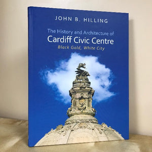 The History and Architecture of Cardiff Civic Centre - John B Hilling