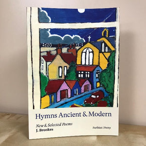Hymns Ancient & Modern, New & Selected Poems - J Brookes