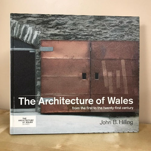 The Architecture of Wales - From the First to the Twenty-First Century - John B. Hilling