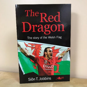 The Red Dragon - The Story of the Welsh Flag - Siôn T Jobbins