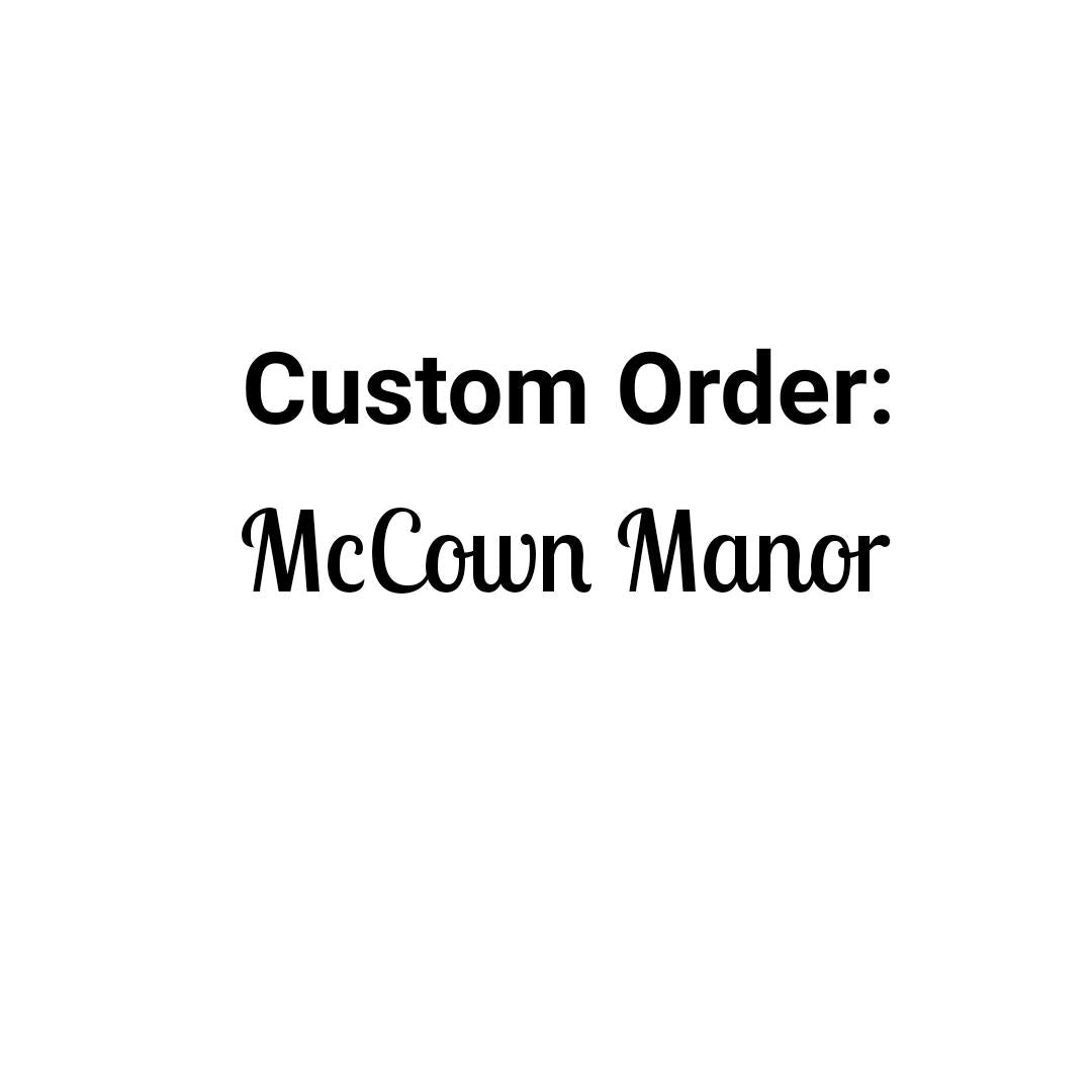 Custom Order - McCown Manor