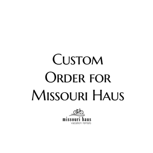 Custom Order for Missouri Haus