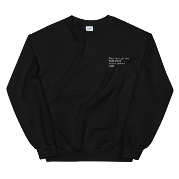 Writing letters your never gonna mail - Unisex Sweatshirt