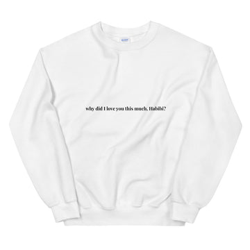 why did I love you this much Habibi? Sweatshirt